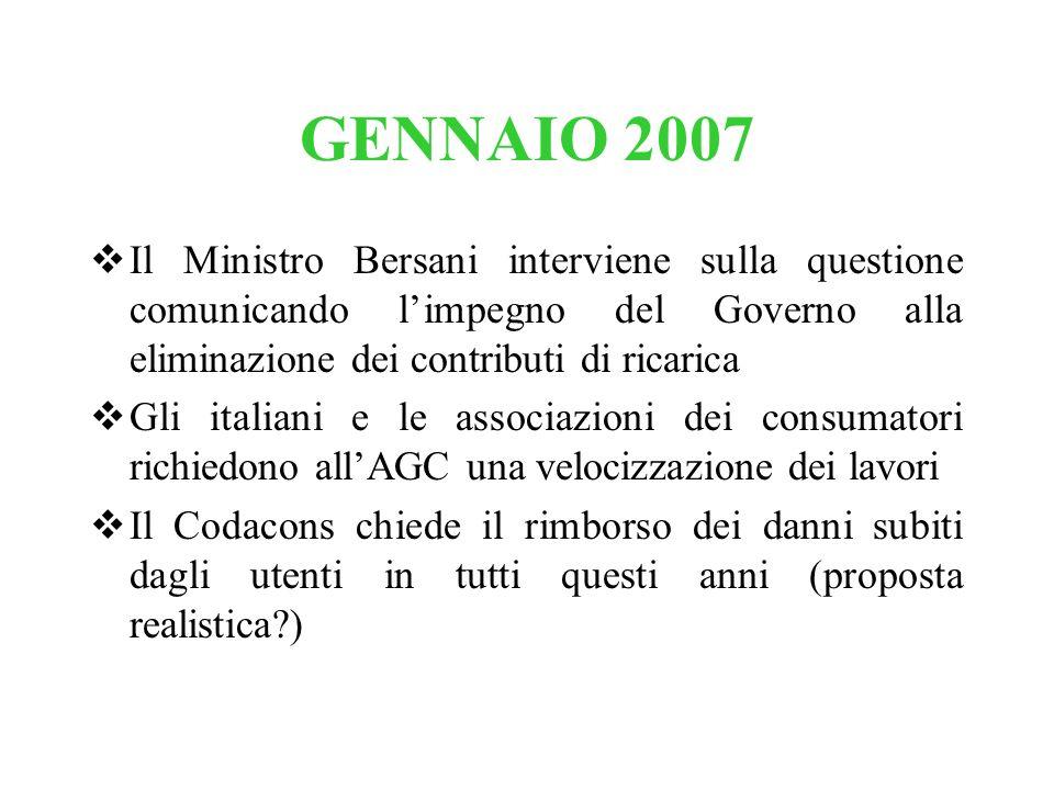 GENNAIO 2007 Il Ministro Bersani interviene sulla questione comunicando limpegno del Governo alla eliminazione dei contributi di ricarica Gli italiani