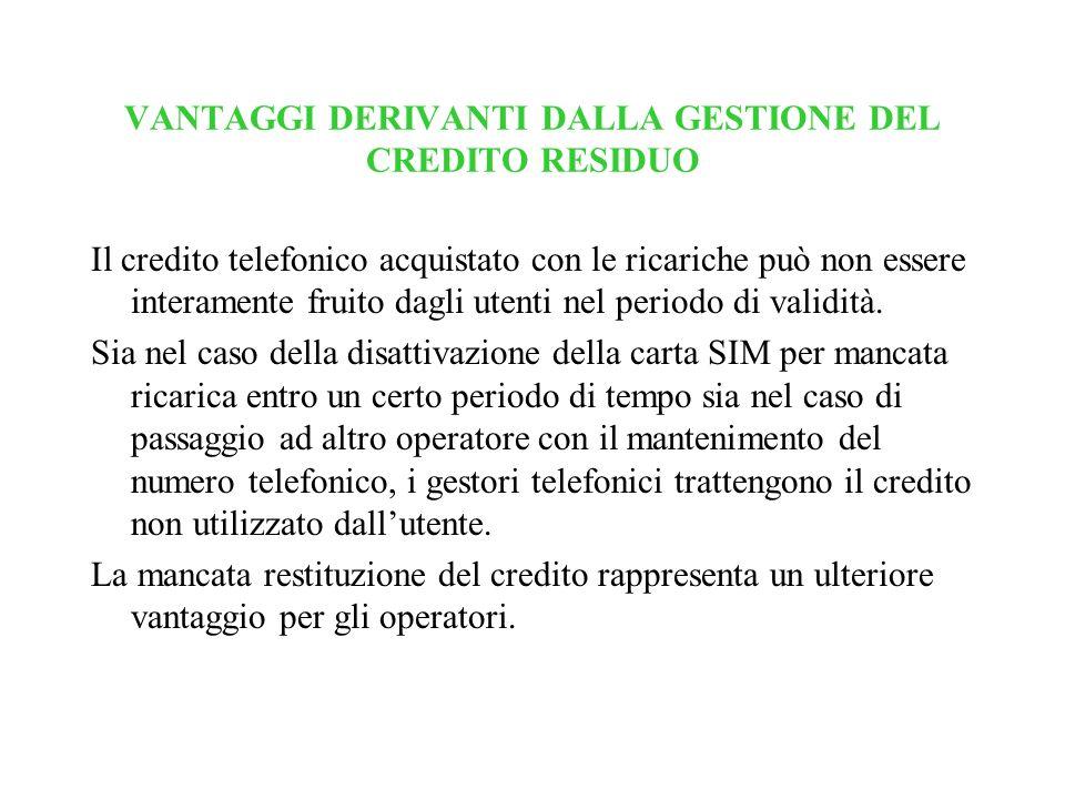 VANTAGGI DERIVANTI DALLA GESTIONE DEL CREDITO RESIDUO Il credito telefonico acquistato con le ricariche può non essere interamente fruito dagli utenti