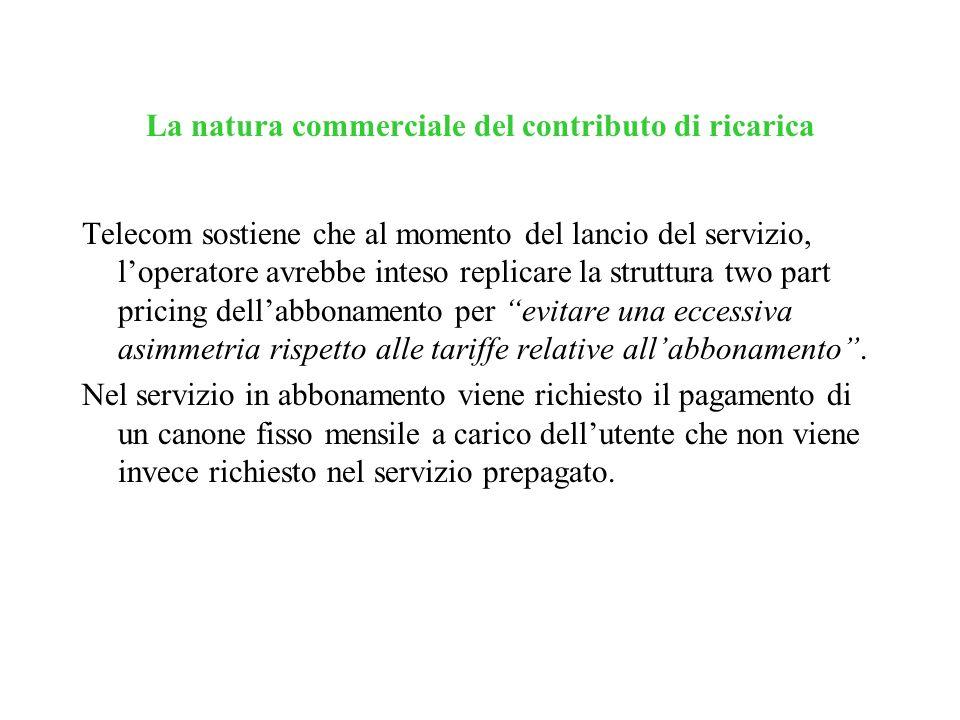 La natura commerciale del contributo di ricarica Telecom sostiene che al momento del lancio del servizio, loperatore avrebbe inteso replicare la strut