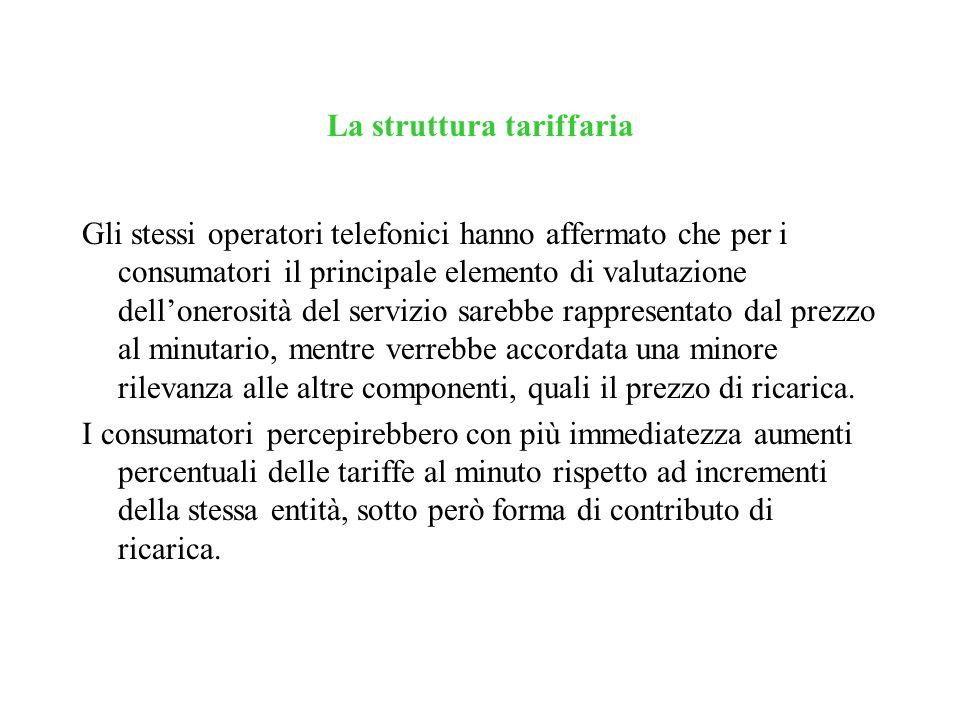 La struttura tariffaria Gli stessi operatori telefonici hanno affermato che per i consumatori il principale elemento di valutazione dellonerosità del