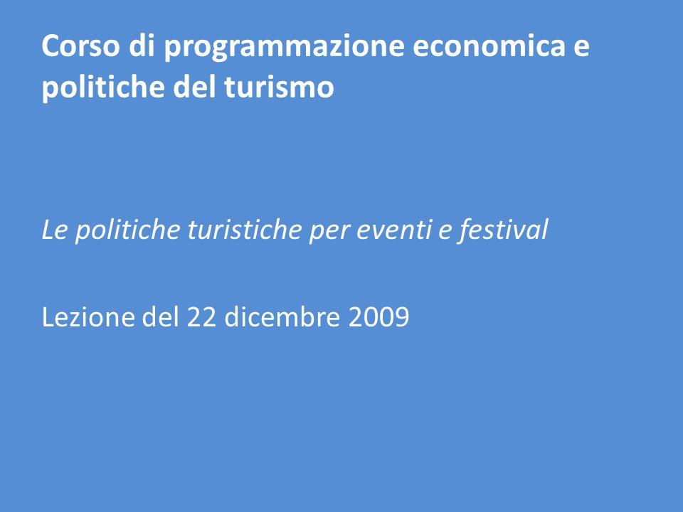 Corso di programmazione economica e politiche del turismo Le politiche turistiche per eventi e festival Lezione del 22 dicembre 2009