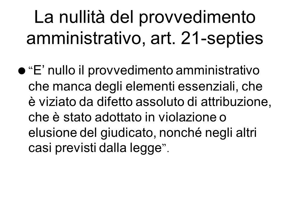 La nullità del provvedimento amministrativo, art. 21-septies E nullo il provvedimento amministrativo che manca degli elementi essenziali, che è viziat