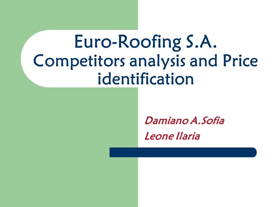 Euro-Roofing S.A. Competitors analysis and Price identification Damiano A.Sofia Leone Ilaria