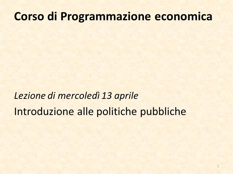 Corso di Programmazione economica Lezione di mercoledì 13 aprile Introduzione alle politiche pubbliche 1