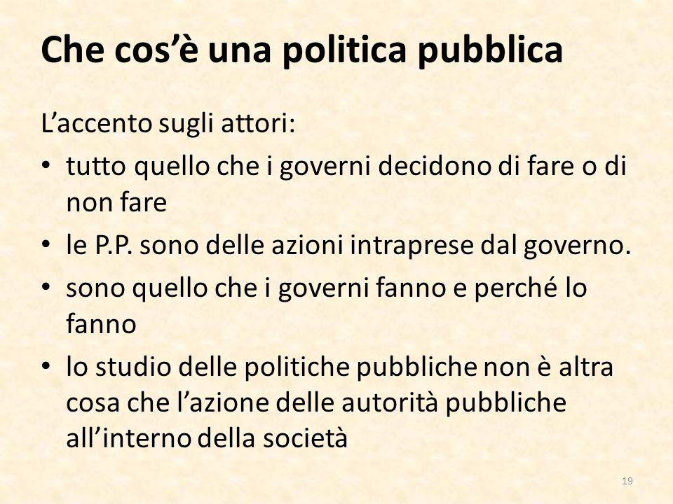 Che cosè una politica pubblica Laccento sugli attori: tutto quello che i governi decidono di fare o di non fare le P.P.
