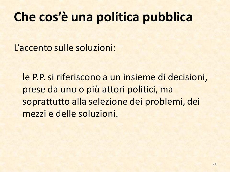 Che cosè una politica pubblica Laccento sulle soluzioni: le P.P.