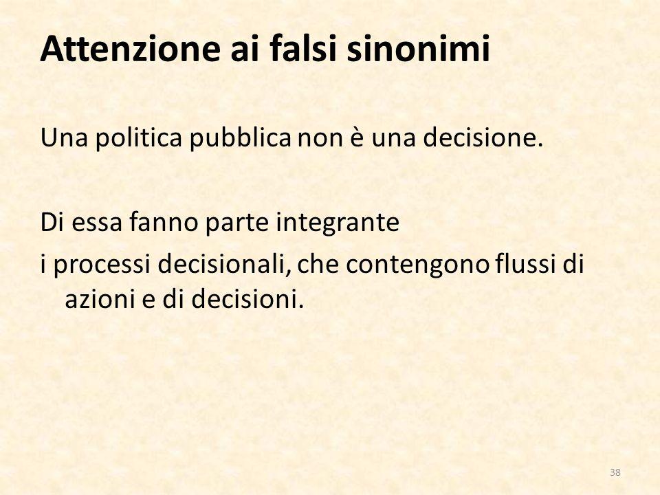 Attenzione ai falsi sinonimi Una politica pubblica non è una decisione.