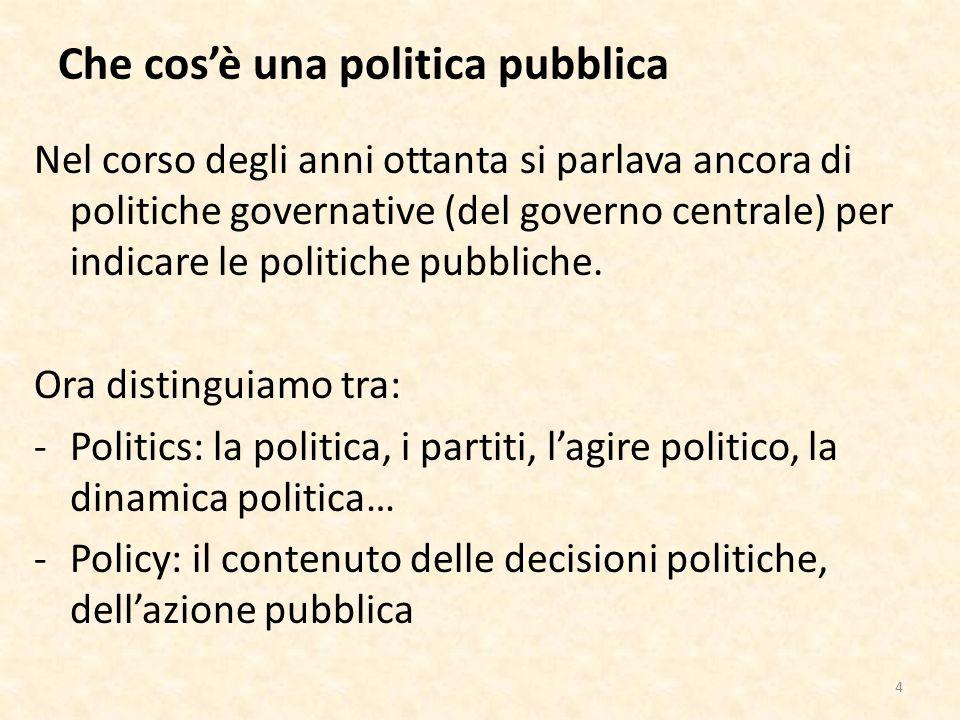 Che cosè una politica pubblica Nel corso degli anni ottanta si parlava ancora di politiche governative (del governo centrale) per indicare le politiche pubbliche.