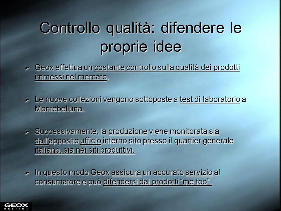 Controllo qualità: difendere le proprie idee Geox effettua un costante controllo sulla qualità dei prodotti immessi nel mercato. Le nuove collezioni v