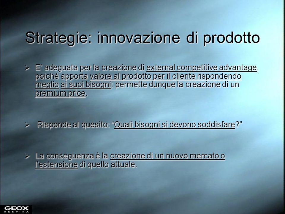 Strategie: innovazione di prodotto E adeguata per la creazione di external competitive advantage, poiché apporta valore al prodotto per il cliente ris