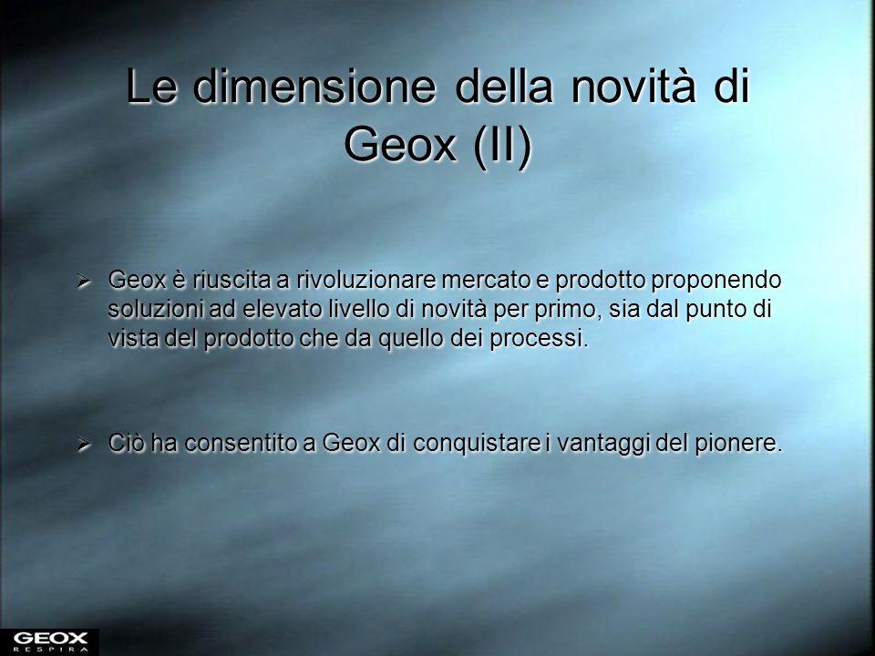 Le dimensione della novità di Geox (II) Geox è riuscita a rivoluzionare mercato e prodotto proponendo soluzioni ad elevato livello di novità per primo