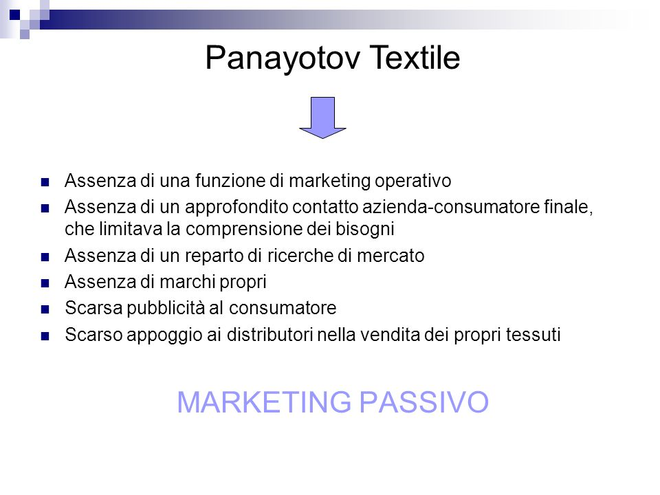 Assenza di una funzione di marketing operativo Assenza di un approfondito contatto azienda-consumatore finale, che limitava la comprensione dei bisogn