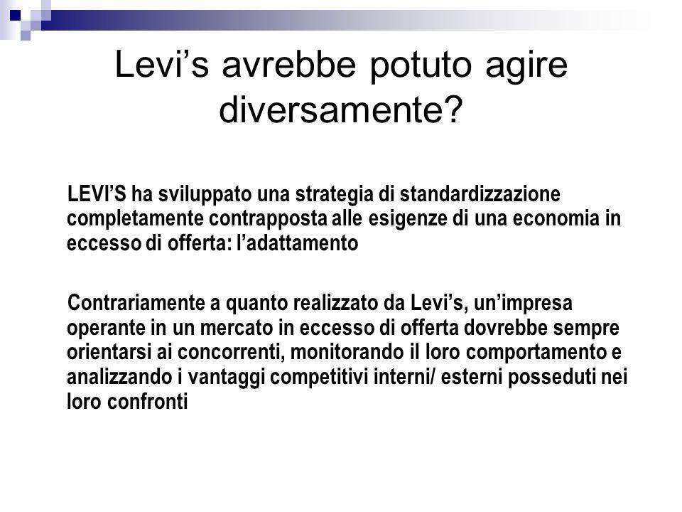 Levis avrebbe potuto agire diversamente? LEVIS ha sviluppato una strategia di standardizzazione completamente contrapposta alle esigenze di una econom