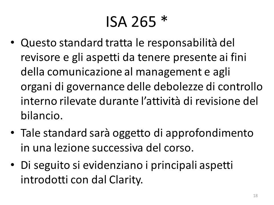 ISA 265 * Questo standard tratta le responsabilità del revisore e gli aspetti da tenere presente ai fini della comunicazione al management e agli orga