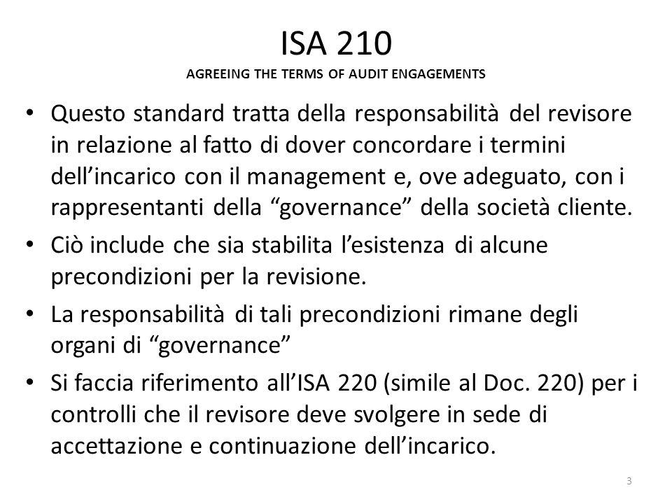 ISA 210 AGREEING THE TERMS OF AUDIT ENGAGEMENTS Questo standard tratta della responsabilità del revisore in relazione al fatto di dover concordare i t