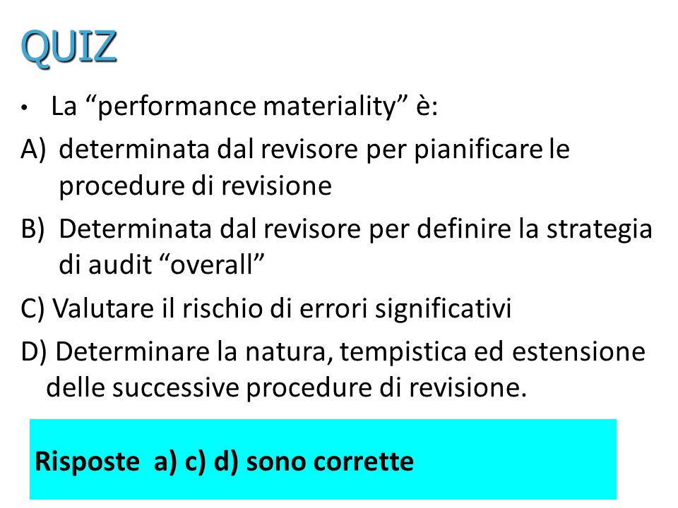 34 La performance materiality è: A)determinata dal revisore per pianificare le procedure di revisione B)Determinata dal revisore per definire la strat