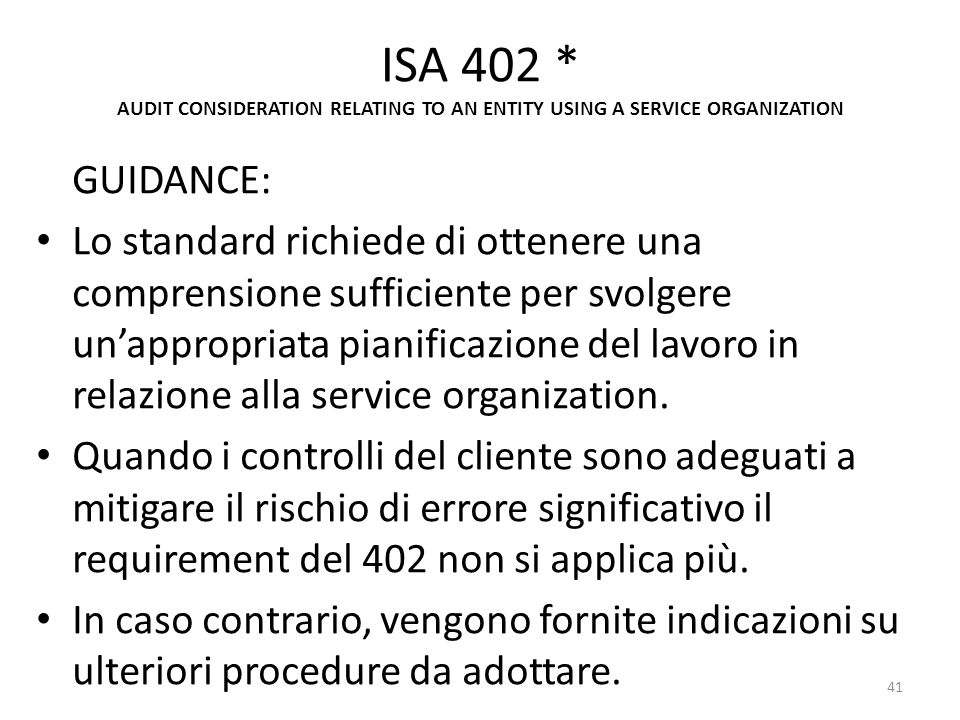 ISA 402 * AUDIT CONSIDERATION RELATING TO AN ENTITY USING A SERVICE ORGANIZATION GUIDANCE: Lo standard richiede di ottenere una comprensione sufficien