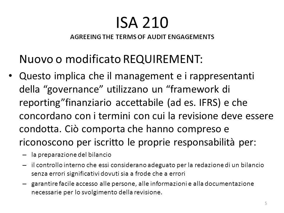 ISA 210 AGREEING THE TERMS OF AUDIT ENGAGEMENTS Nuovo o modificato REQUIREMENT: Questo implica che il management e i rappresentanti della governance u
