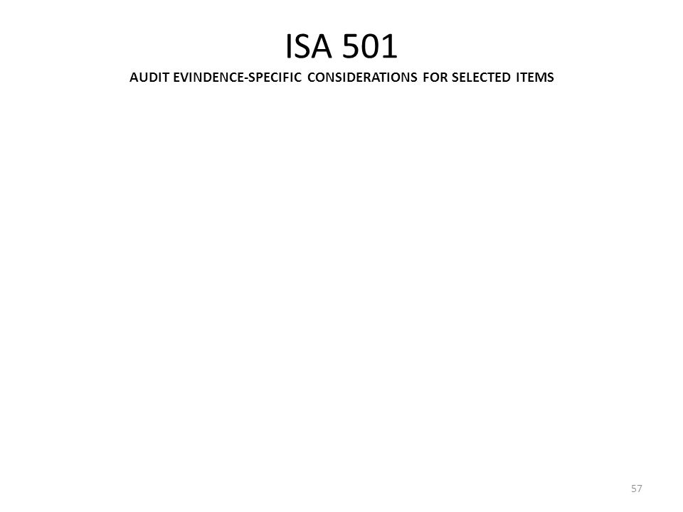 ISA 501 AUDIT EVINDENCE-SPECIFIC CONSIDERATIONS FOR SELECTED ITEMS 57