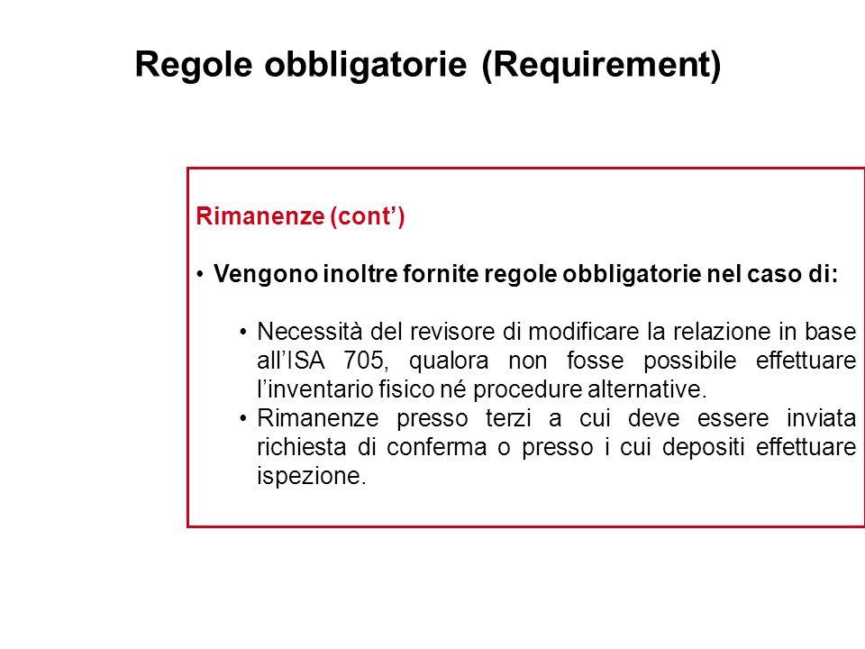 Regole obbligatorie (Requirement) Rimanenze (cont) Vengono inoltre fornite regole obbligatorie nel caso di: Necessità del revisore di modificare la re