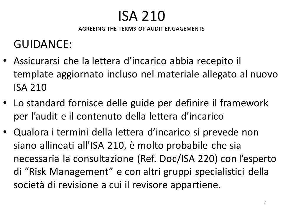 ISA 210 AGREEING THE TERMS OF AUDIT ENGAGEMENTS GUIDANCE: Assicurarsi che la lettera dincarico abbia recepito il template aggiornato incluso nel mater