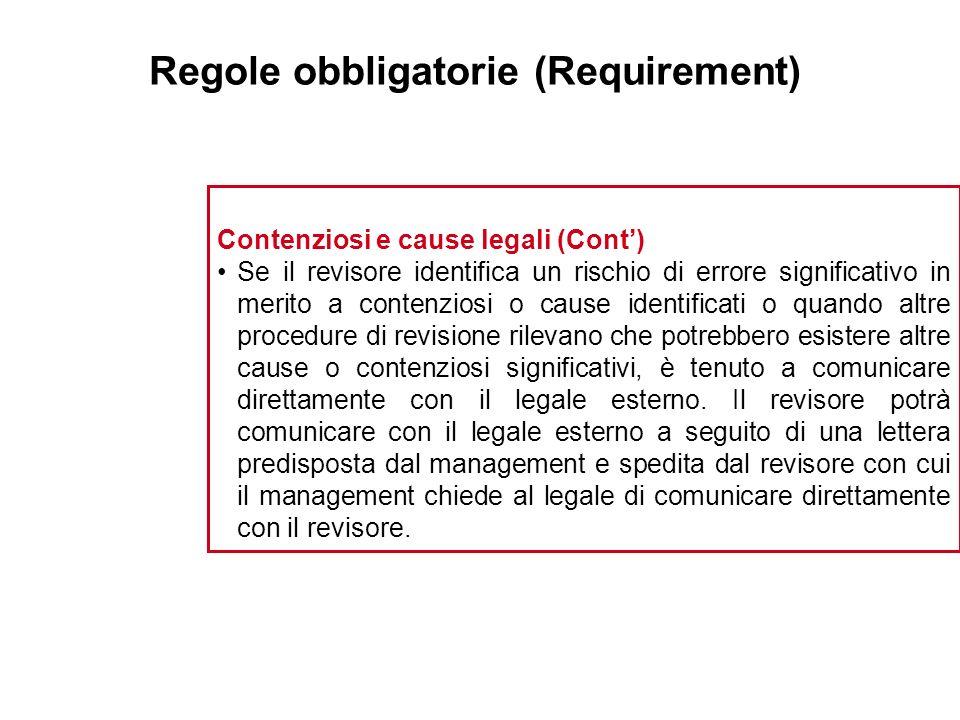 Regole obbligatorie (Requirement) Contenziosi e cause legali (Cont) Se il revisore identifica un rischio di errore significativo in merito a contenzio
