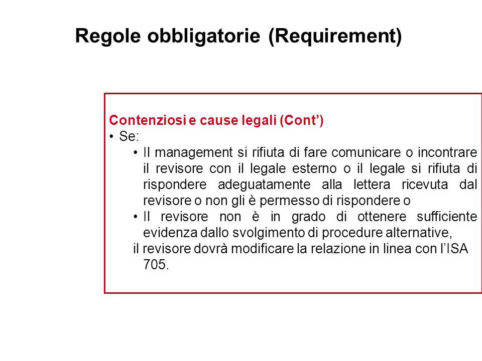 Regole obbligatorie (Requirement) Contenziosi e cause legali (Cont) Se: Il management si rifiuta di fare comunicare o incontrare il revisore con il le