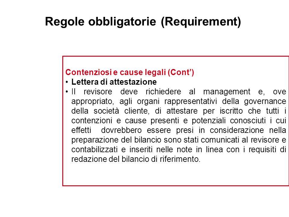 Regole obbligatorie (Requirement) Contenziosi e cause legali (Cont) Lettera di attestazione Il revisore deve richiedere al management e, ove appropria