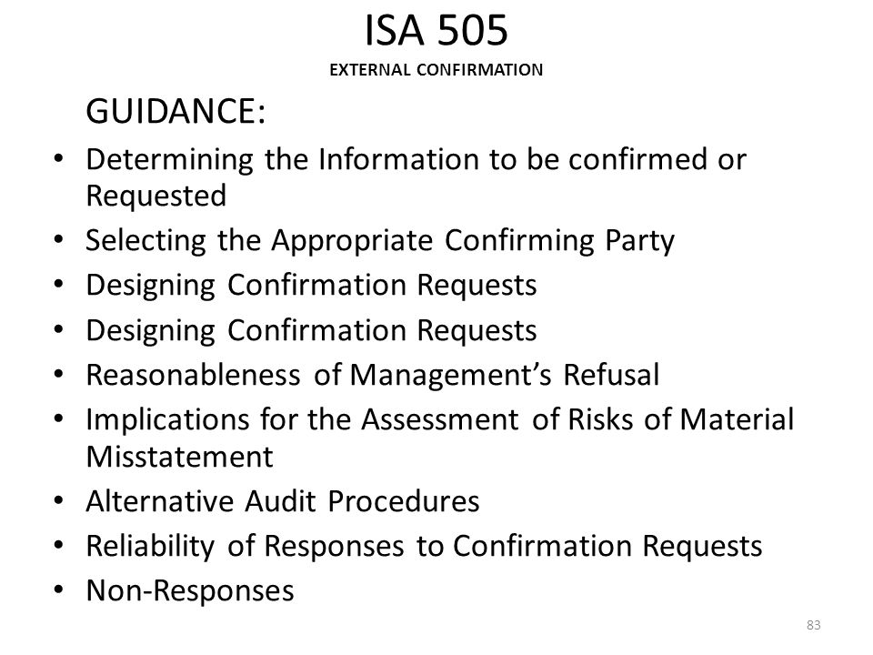 ISA 505 EXTERNAL CONFIRMATION GUIDANCE: Determining the Information to be confirmed or Requested Selecting the Appropriate Confirming Party Designing