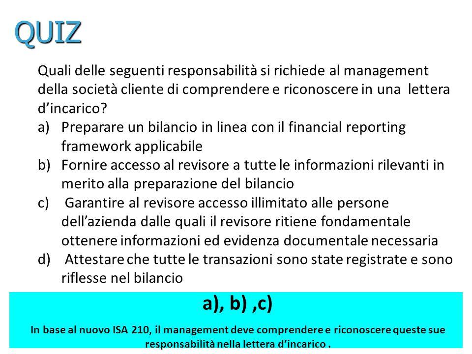 9 Quali delle seguenti responsabilità si richiede al management della società cliente di comprendere e riconoscere in una lettera dincarico? a)Prepara