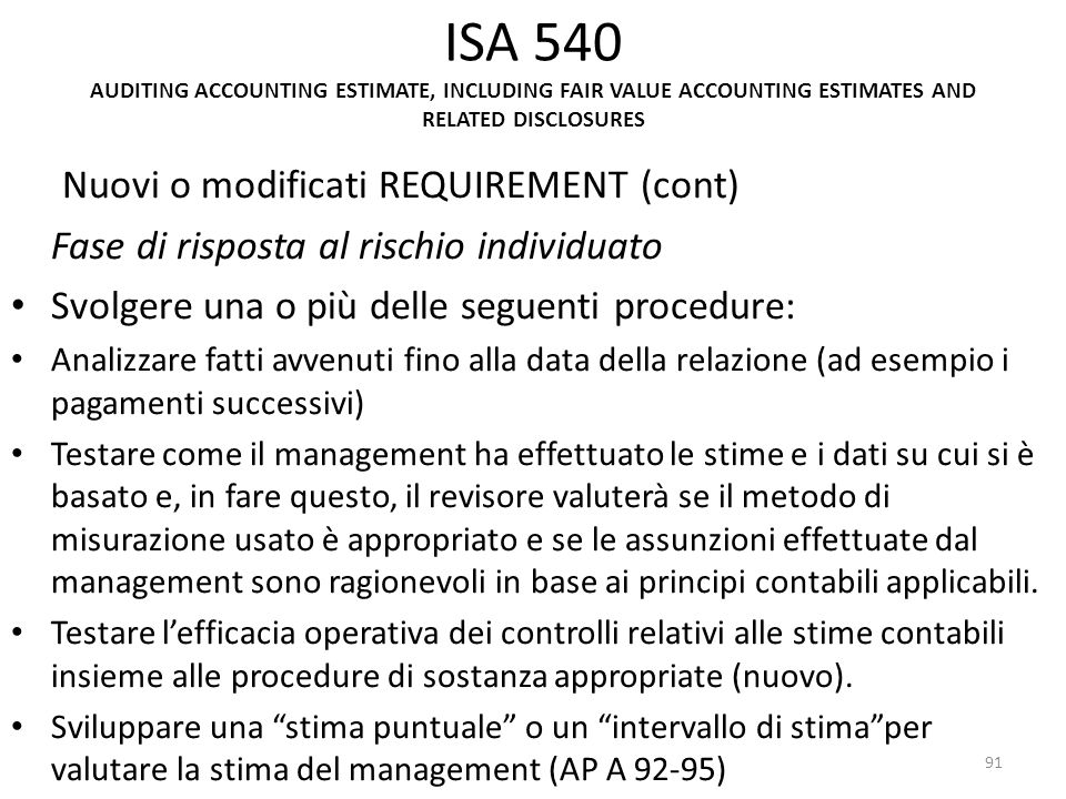 ISA 540 AUDITING ACCOUNTING ESTIMATE, INCLUDING FAIR VALUE ACCOUNTING ESTIMATES AND RELATED DISCLOSURES Nuovi o modificati REQUIREMENT (cont) Fase di