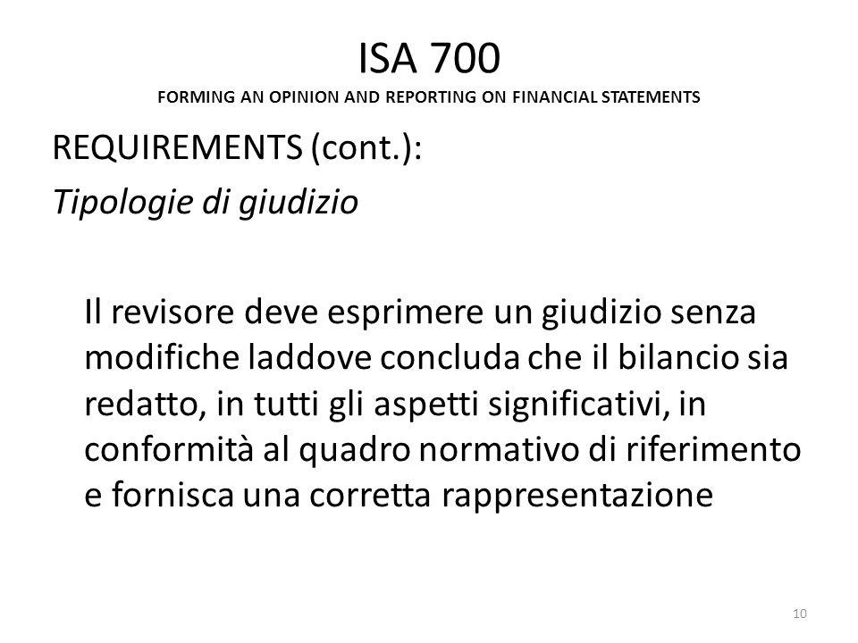 ISA 700 FORMING AN OPINION AND REPORTING ON FINANCIAL STATEMENTS REQUIREMENTS (cont.): Tipologie di giudizio Il revisore deve esprimere un giudizio se