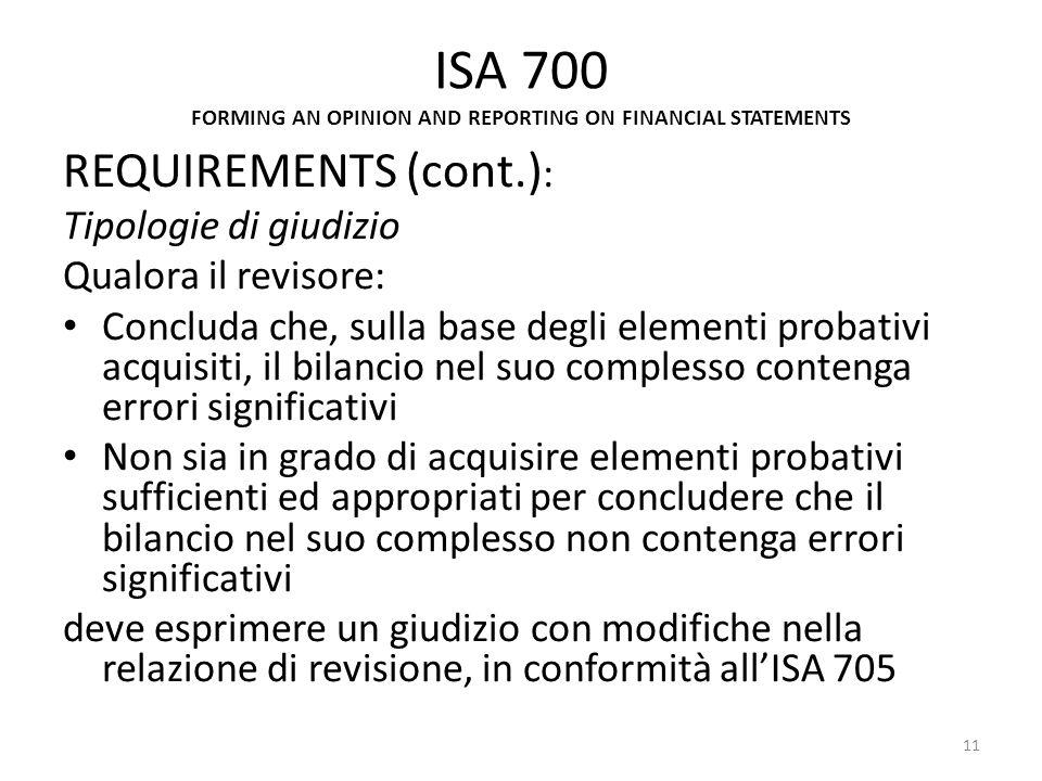 ISA 700 FORMING AN OPINION AND REPORTING ON FINANCIAL STATEMENTS REQUIREMENTS (cont.) : Tipologie di giudizio Qualora il revisore: Concluda che, sulla