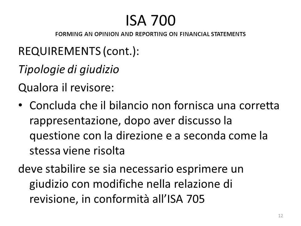 ISA 700 FORMING AN OPINION AND REPORTING ON FINANCIAL STATEMENTS REQUIREMENTS (cont.): Tipologie di giudizio Qualora il revisore: Concluda che il bila