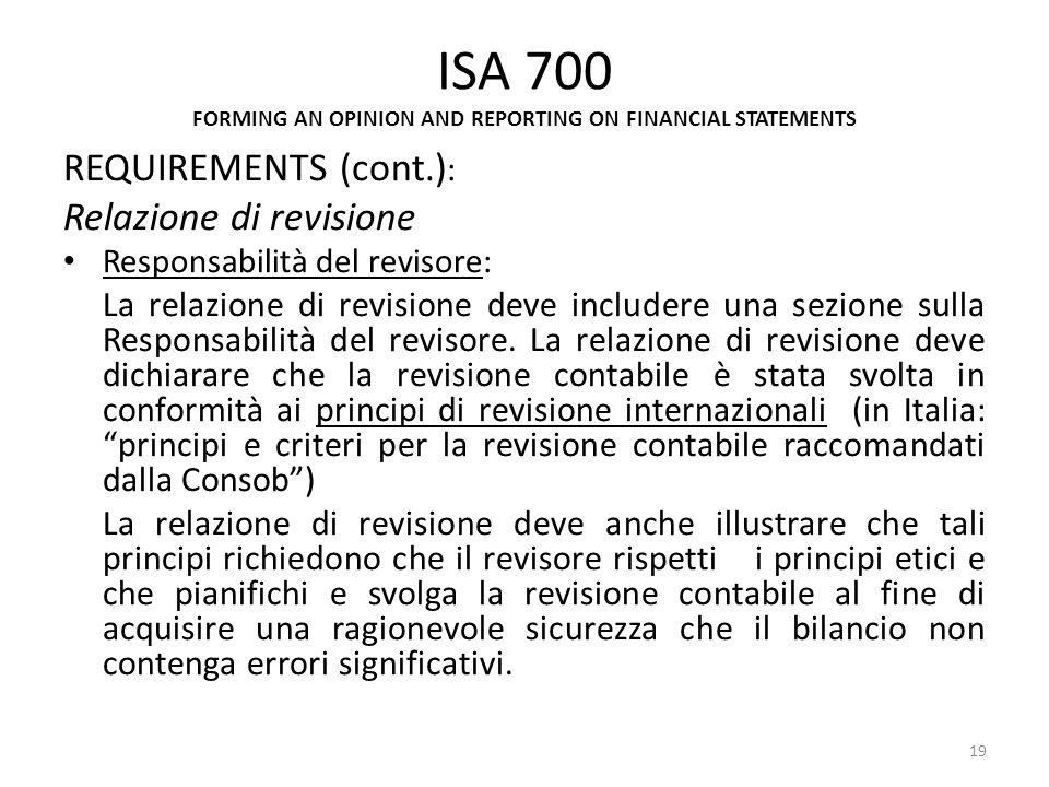 ISA 700 FORMING AN OPINION AND REPORTING ON FINANCIAL STATEMENTS REQUIREMENTS (cont.) : Relazione di revisione Responsabilità del revisore: La relazio