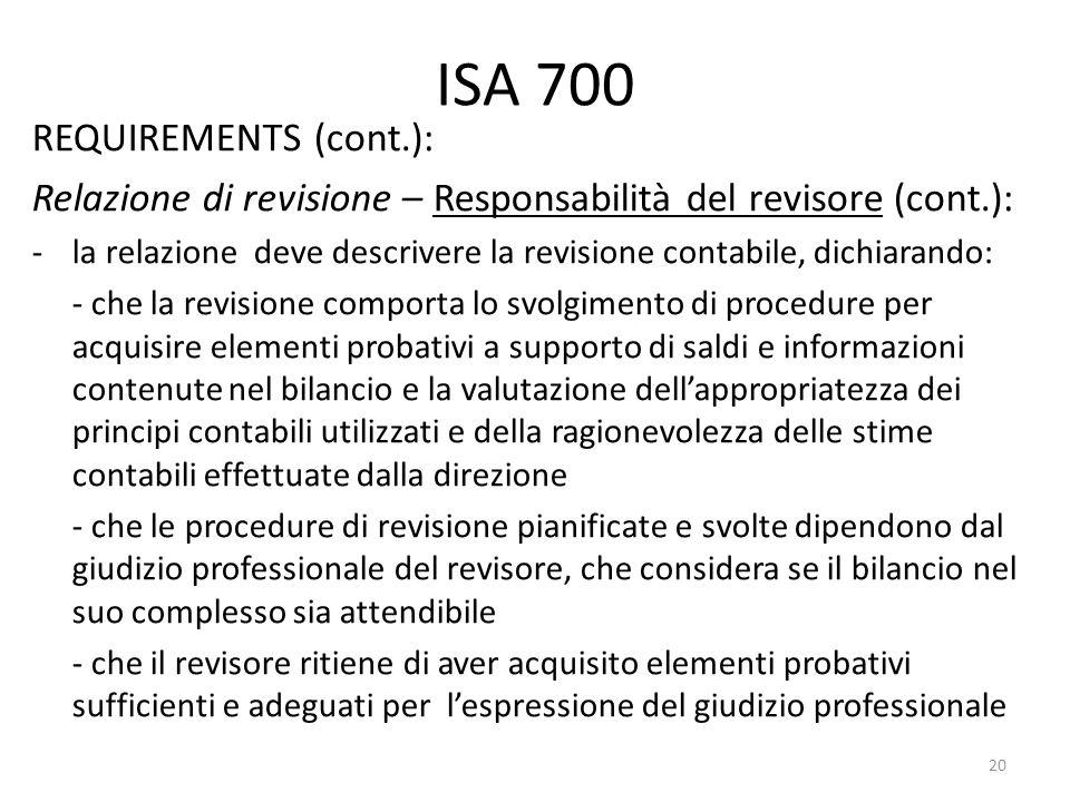 ISA 700 REQUIREMENTS (cont.): Relazione di revisione – Responsabilità del revisore (cont.): -la relazione deve descrivere la revisione contabile, dich
