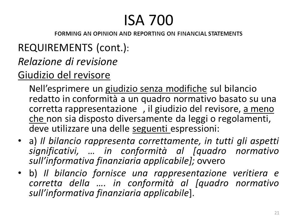 ISA 700 FORMING AN OPINION AND REPORTING ON FINANCIAL STATEMENTS REQUIREMENTS (cont.) : Relazione di revisione Giudizio del revisore Nellesprimere un
