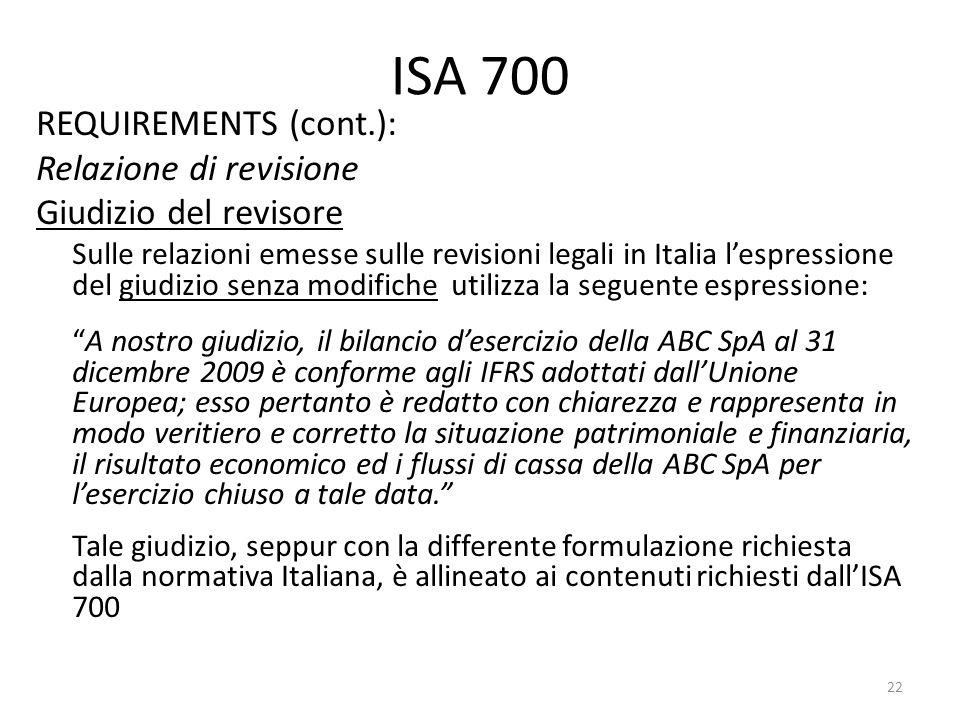 ISA 700 REQUIREMENTS (cont.): Relazione di revisione Giudizio del revisore Sulle relazioni emesse sulle revisioni legali in Italia lespressione del gi