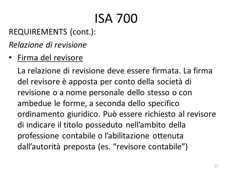 ISA 700 REQUIREMENTS (cont.): Relazione di revisione Firma del revisore La relazione di revisione deve essere firmata. La firma del revisore è apposta