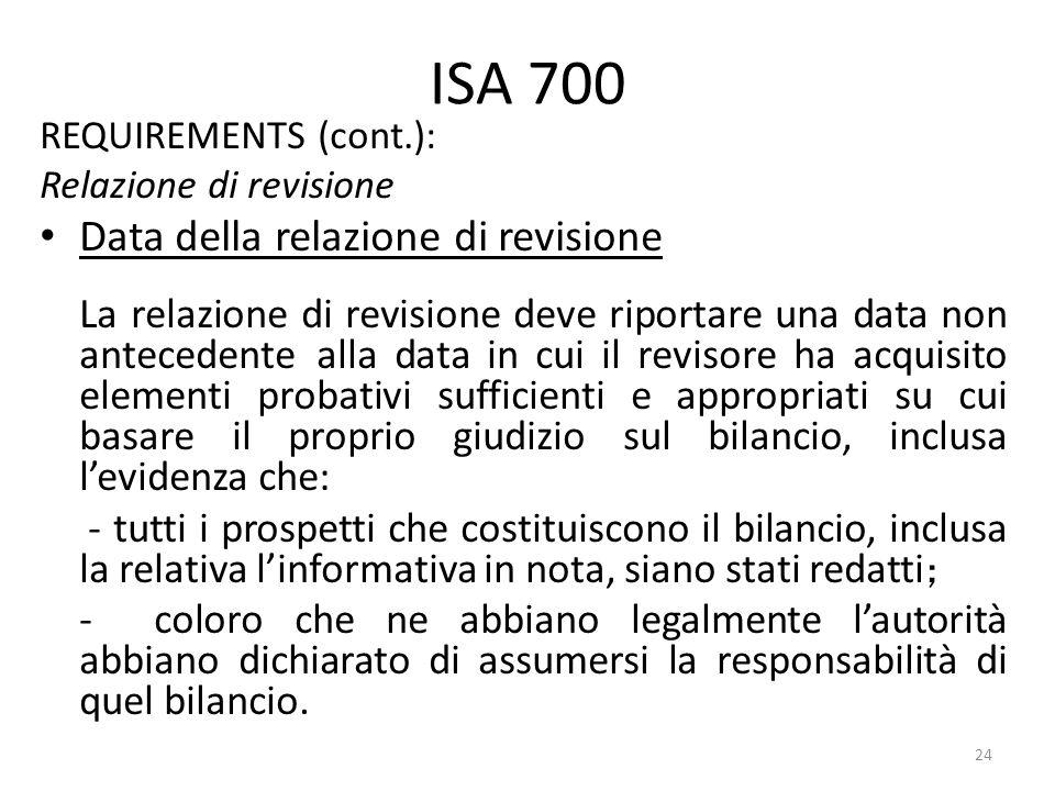 ISA 700 REQUIREMENTS (cont.): Relazione di revisione Data della relazione di revisione La relazione di revisione deve riportare una data non anteceden