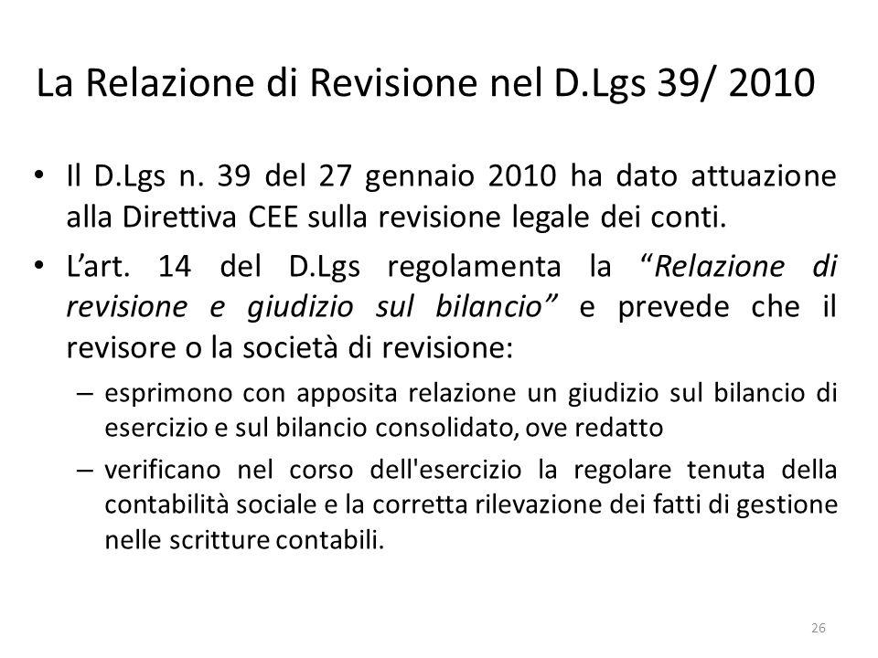 La Relazione di Revisione nel D.Lgs 39/ 2010 Il D.Lgs n. 39 del 27 gennaio 2010 ha dato attuazione alla Direttiva CEE sulla revisione legale dei conti