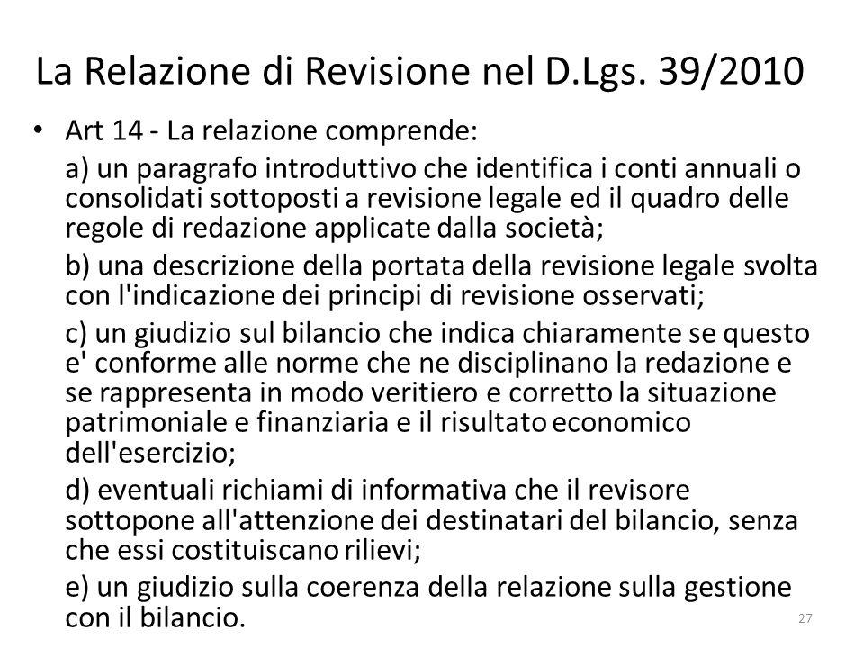 La Relazione di Revisione nel D.Lgs. 39/2010 Art 14 - La relazione comprende: a) un paragrafo introduttivo che identifica i conti annuali o consolidat