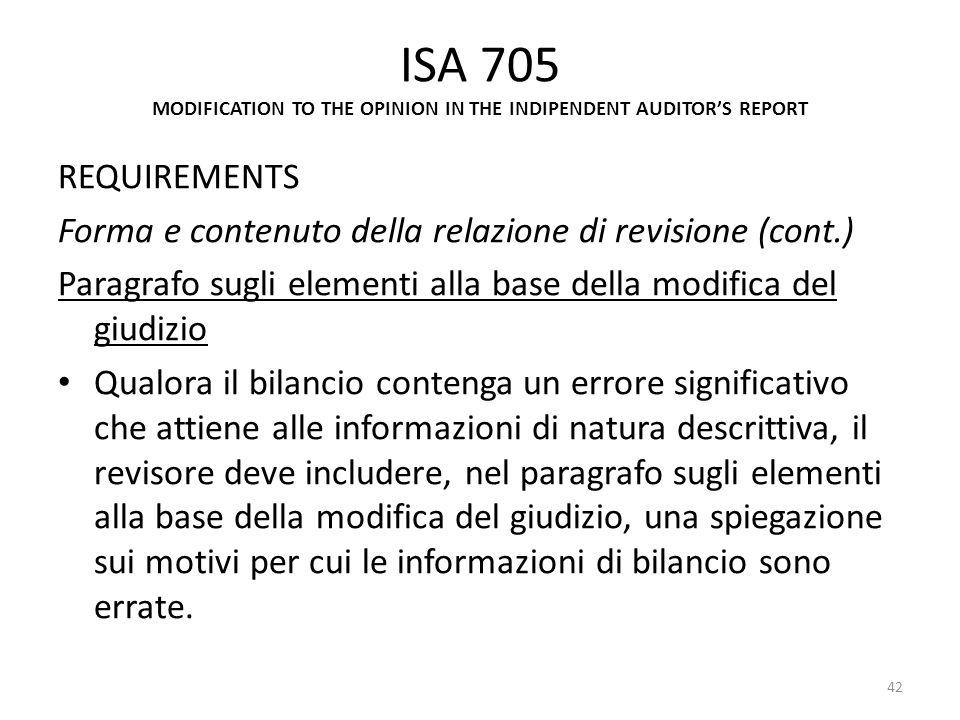 ISA 705 MODIFICATION TO THE OPINION IN THE INDIPENDENT AUDITORS REPORT REQUIREMENTS Forma e contenuto della relazione di revisione (cont.) Paragrafo s