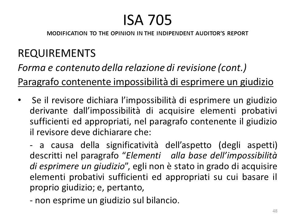 ISA 705 MODIFICATION TO THE OPINION IN THE INDIPENDENT AUDITORS REPORT REQUIREMENTS Forma e contenuto della relazione di revisione (cont.) Paragrafo c