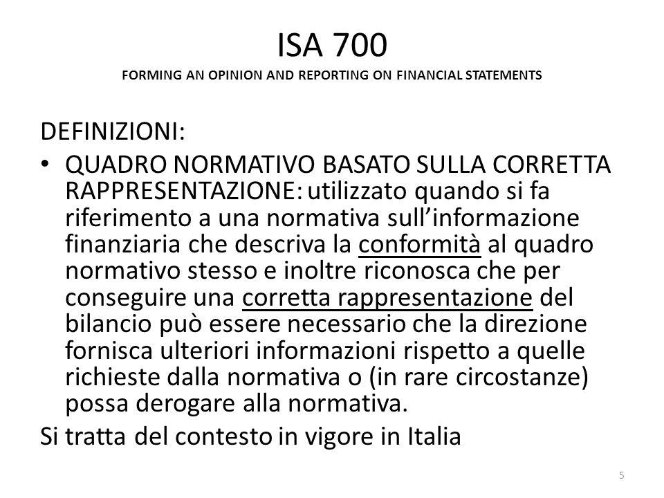 ISA 700 FORMING AN OPINION AND REPORTING ON FINANCIAL STATEMENTS DEFINIZIONI: QUADRO NORMATIVO BASATO SULLA CORRETTA RAPPRESENTAZIONE: utilizzato quan