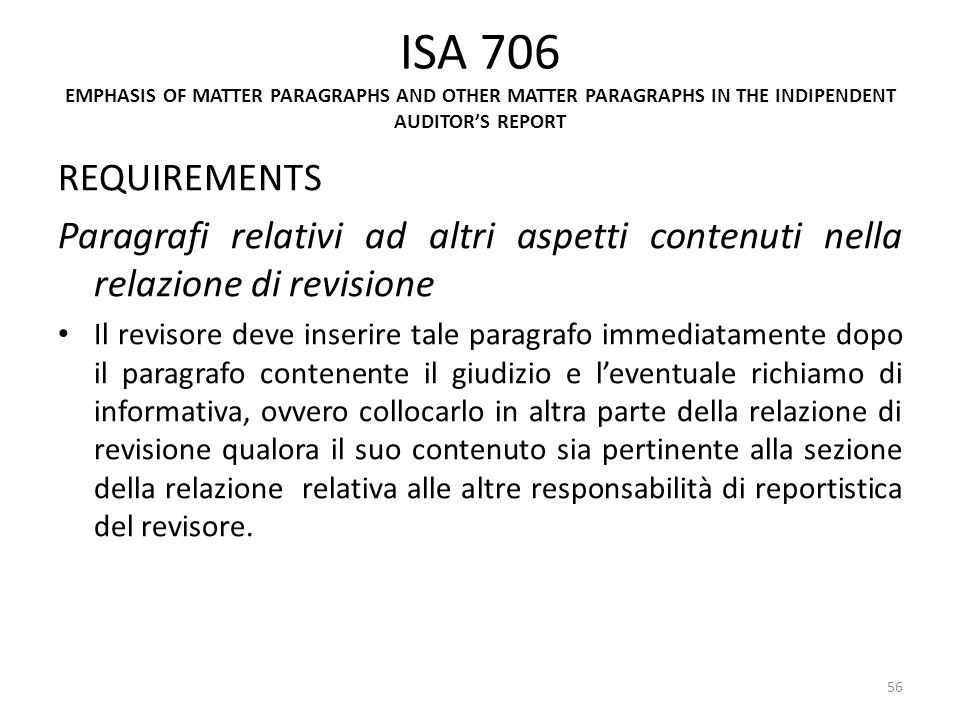 ISA 706 EMPHASIS OF MATTER PARAGRAPHS AND OTHER MATTER PARAGRAPHS IN THE INDIPENDENT AUDITORS REPORT REQUIREMENTS Paragrafi relativi ad altri aspetti