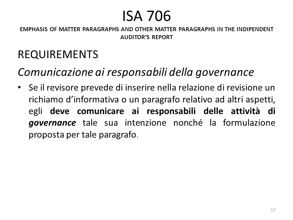 ISA 706 EMPHASIS OF MATTER PARAGRAPHS AND OTHER MATTER PARAGRAPHS IN THE INDIPENDENT AUDITORS REPORT REQUIREMENTS Comunicazione ai responsabili della