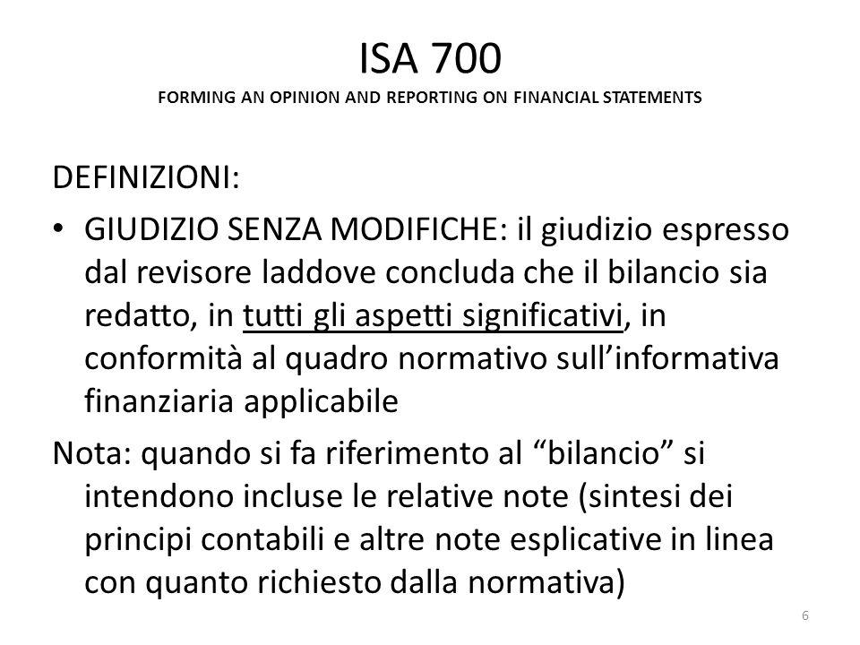 ISA 700 FORMING AN OPINION AND REPORTING ON FINANCIAL STATEMENTS DEFINIZIONI: GIUDIZIO SENZA MODIFICHE: il giudizio espresso dal revisore laddove conc