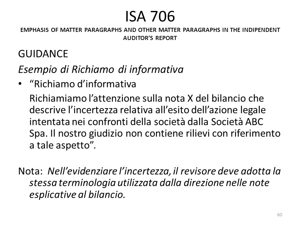 ISA 706 EMPHASIS OF MATTER PARAGRAPHS AND OTHER MATTER PARAGRAPHS IN THE INDIPENDENT AUDITORS REPORT GUIDANCE Esempio di Richiamo di informativa Richi