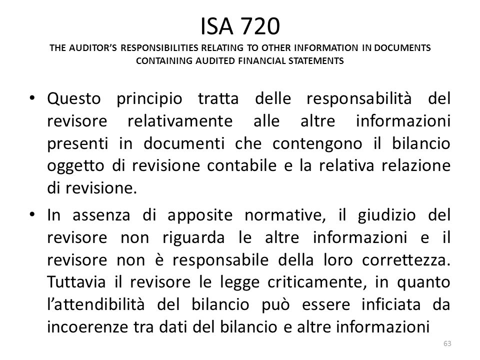 ISA 720 THE AUDITORS RESPONSIBILITIES RELATING TO OTHER INFORMATION IN DOCUMENTS CONTAINING AUDITED FINANCIAL STATEMENTS Questo principio tratta delle